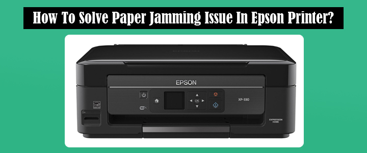 Solve Paper Jamming Issue In Epson Printer