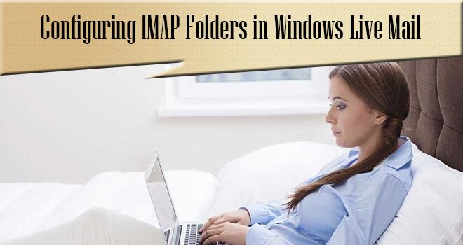 configure imap folders in windows live mail