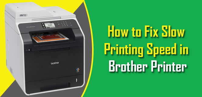 Fix Slow Printing Speed in Brother Printer
