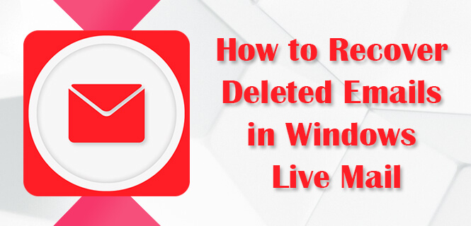 Recover Deleted Emails in Windows Live Mail
