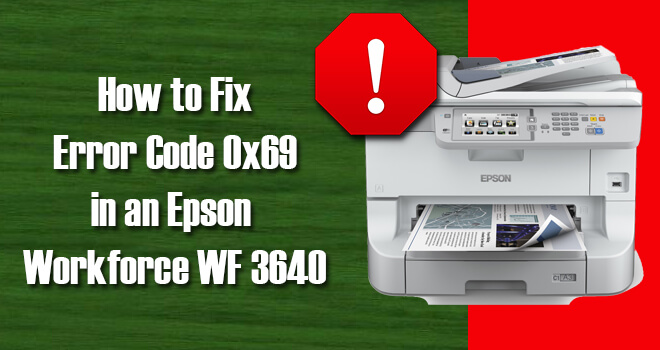 Fix Error Code 0x69 in an Epson Workforce WF 3640