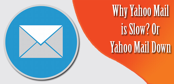 Why Yahoo Mail Slow and Taking Forever to Load - Yahoo Mail Down